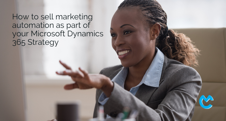 How to sell marketing automation as part of your Microsoft Dynamics 365 Strategy