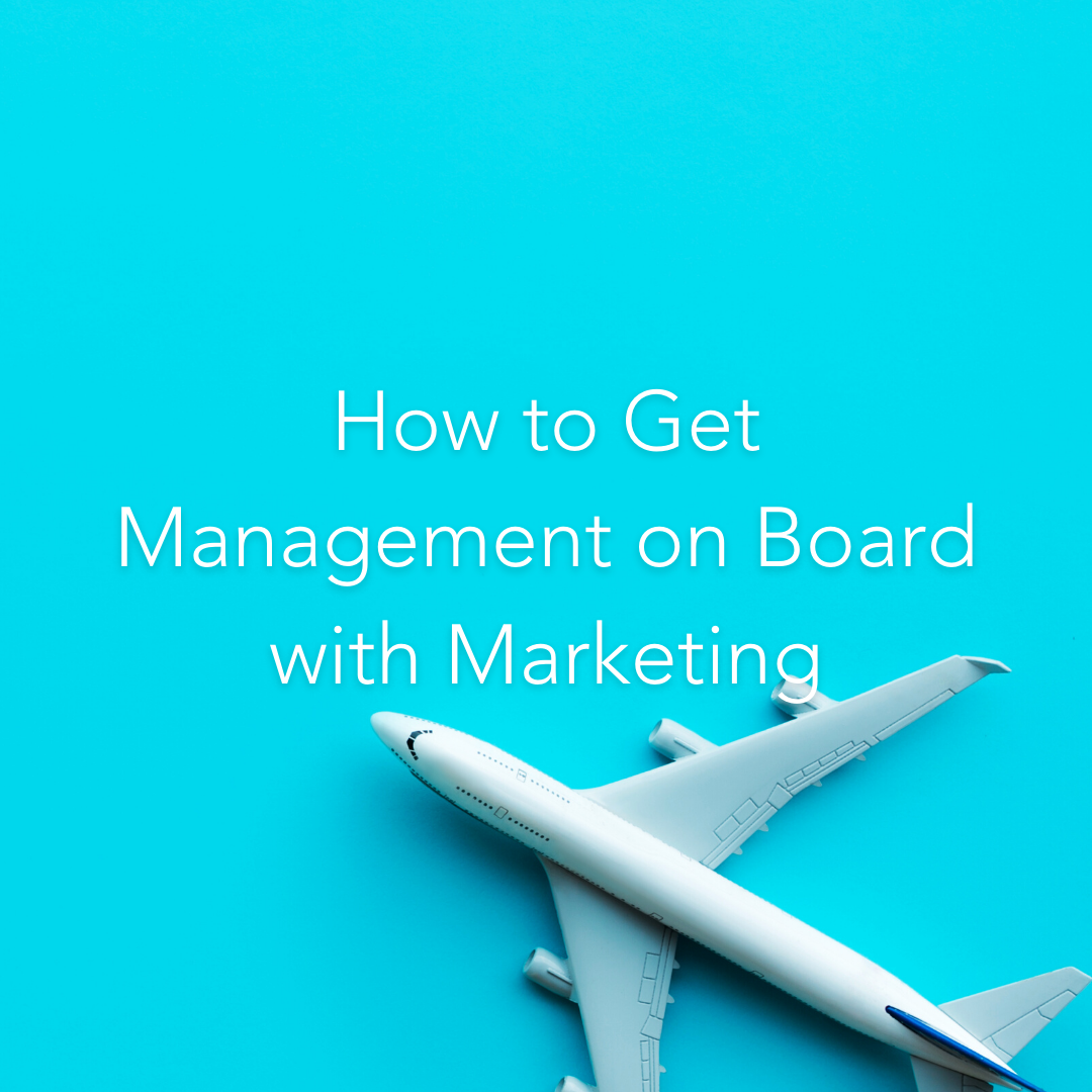 How to Get Management on Board with Marketing